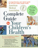 American Medical Association Complete Guide to Your Children s Health