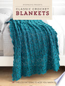 Interweave Presents Classic Crochet Blankets