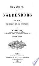 Emmanuel de Swedenborg, sa vie, ses écrits et sa doctrine ... Deuxième édition