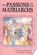 The Passions Of The Matriarchs : it comes to the biblical matriarchs--sarah, rebecca,...