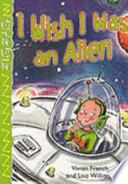 I Wish I was an Alien