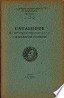 Catalogue de l'exposition internationale de la cartographie officielle