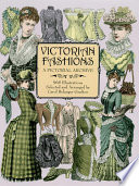 Victorian Fashions : the mid-1800s to turn-of-the-century fashions...