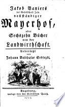 Vollst  ndiger Mayerhof oder Sechszehn B  cher von der Landwirthschaft    bers  von Joh  Balth  Sedlezki