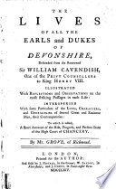 The Lives Of All The Earls And Dukes Of Devonshire, Descended From The Renowned Sir William Cavendish, ... : ...