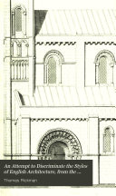An Attempt to Discriminate the Styles of English Architecture  from the Conquest to the Reformation  with Notices of Eight Hundred English Buildings  Preceded by a Sketch of the Grecian and Roman Orders