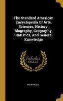 The Standard American Encyclopedia Of Arts  Sciences  History  Biography  Geography  Statistics  And General Knowledge Book PDF