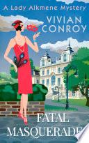 Fatal Masquerade  A Lady Alkmene Cosy Mystery  Book 4