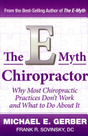The E Myth Chiropractor  Why Most Chiropractic Practices Don t Work and What to Do about It