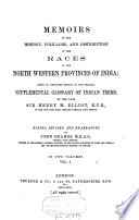 Memoirs on the History, Folk-Lore, and Distribution of the Races of the North Western Provinces of India; being an amplified Edition of the original