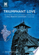 Triumphant Love The Contextual Creative And Strategic Missionary Work Of Amy Beatrice Carmichael In South India