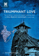Book Triumphant Love: The contextual, creative and strategic missionary work of Amy Beatrice Carmichael in south India