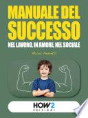 MANUALE DEL SUCCESSO: Nel Lavoro, in Amore, nel Sociale