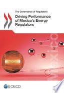 The Governance of Regulators Driving Performance of Mexico s Energy Regulators
