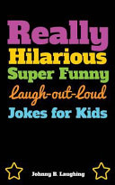 Really Hilarious Super Funny Laugh Out Loud Jokes for Kids