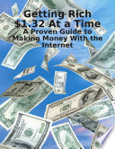Getting Rich  1 32 At a Time   A Proven Guide to Making Money With the Internet