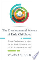 The Developmental Science of Early Childhood  Clinical Applications of Infant Mental Health Concepts From Infancy Through Adolescence