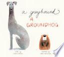 A Greyhound  a Groundhog