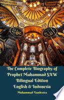The Complete Biography of Prophet Muhammad SAW Bilingual Edition English & Indonesia Messenger Prophet Of God In