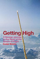 Getting High - A Savage Journey to the Heart of the Dream of Flight