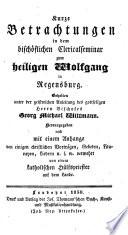 Kurze Betrachtungen in dem bisch  flichen Clericalseminar zum hl  Wolfgang in Regensburg