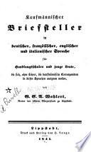 Kaufm  nnischer Briefsteller in deutscher  franz  sischer  englischer und italienischer Sprache f  r Handlungsschulen und junge Leute