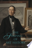 The Shaping of Art History: Meditations on a Discipline
