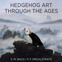 Hedgehog Art Through The Ages : book. this amusing work of fictional...