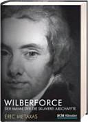 Wilberforce : der Mann, der die Sklaverei abschaffte