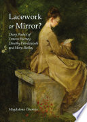 Lacework or Mirror  Diary Poetics of Frances Burney  Dorothy Wordsworth and Mary Shelley