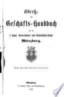 Adreß- und Geschäfts-Handbuch für die kgl. bayer. Kreis-Haupt- und Universitäts-Stadt Würzburg