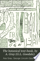The botanical text book  by A  Gray  G L  Goodale