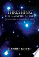 Threshing the Cosmic Chaff