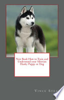 New Book How To Train And Understand Your Siberian Husky Puppy Or Dog