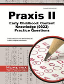 Praxis II Early Childhood  Content Knowledge  0022  Practice Questions  Praxis II Practice Tests   Review for the Praxis II  Subject Assessments
