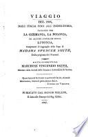 Viaggio del 1806 dall Italia fino all Inghilterra passando per la Germania  la Polonia ed alcune contrade della Livonia  compresavi il ragguaglio della fuga di Madama Spencer Smith     scritto ed esequito dal marchese Vincenzio Salvo