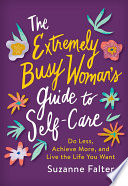 The Extremely Busy Woman s Guide to Self Care Book PDF