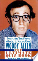 Everything You Always Wanted To Know About Woody Allen : ...