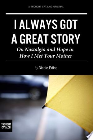 I Always Got a Great Story: On Nostalgia and Hope in 'How I Met Your Mother' - ISBN:9781632950093
