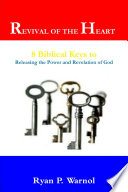 Revival of the Heart  8 Biblical Keys to Releasing the Power and Revelation of God