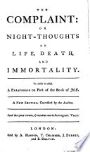 The Complaint  Or Night thoughts on Life  Death  and Immortality  To which is Added  A Paraphrase on Part of the Book of Job  A New Edition  Corrected by the Author   By E  Young