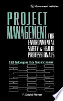 Project Management For Environmental, Health And Safety Professionals : an eh&s professional. this book...