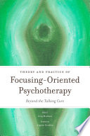 Theory and Practice of Focusing Oriented Psychotherapy