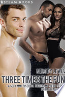 Three Times the Fun   A Sexy MMF Bisexual Threesome Short Story from Steam Books
