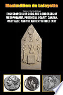 Encyclopedia of Gods and Goddesses of Mesopotamia Phoenicia  Ugarit  Canaan  Carthage  and the Ancient Middle East  Vol I