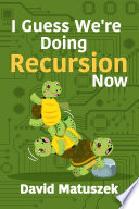 I Guess We re Doing Recursion Now Book PDF