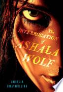 The Interrogation of Ashala Wolf Book PDF