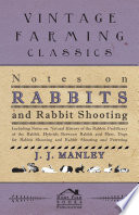 download ebook notes on rabbits and rabbit shooting - including notes on: natural history of the rabbit, prolificacy of the rabbit, hybrids between rabbit and hare, dogs for rabbit shooting and rabbit shooting and ferreting pdf epub