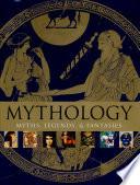Mythology: Myths, Legends and Fantasies