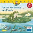 LESEMAUS 120  Von der Kaulquappe zum Frosch